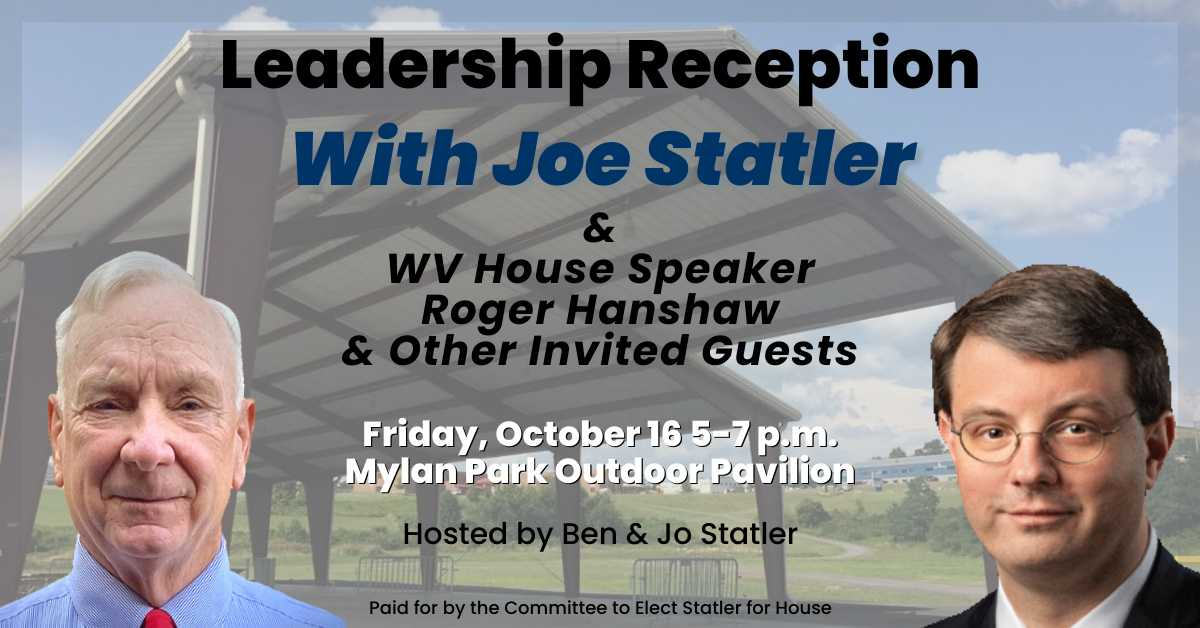 Leadership Reception with Joe Statler & WV House Speaker Roger Hanshaw & Other Invited Guests. Friday, Oct. 16
